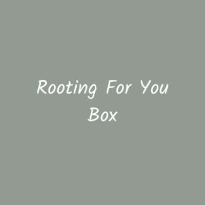 Rooting for you box